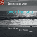 canat-de-chizy-over-the-sea-other-orchestral-works